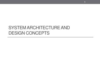 System Architecture and  Design  Concepts