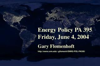 Energy Policy PA 395 Friday, June 4, 2004 Gary Flomenhoft