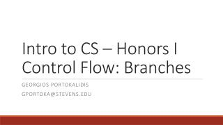 Intro to CS � Honors I Control Flow: Branches