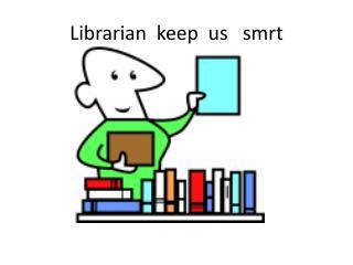 Librarian  keep  us    smrt