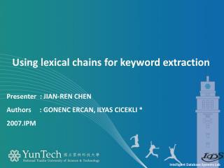 Presenter   :  Jian-Ren  Chen Authors      :  Gonenc Ercan ,  Ilyas Cicekli  * 2007.IPM