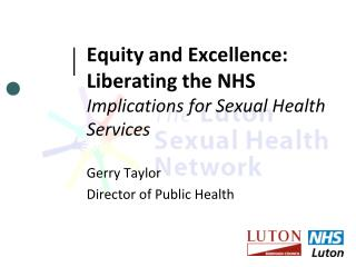 Equity and  Excellence:  Liberating the  NHS Implications for Sexual Health Services