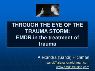 THROUGH THE EYE OF THE TRAUMA STORM: EMDR in the treatment of trauma