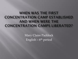 When was the first concentration camp established and when were the concentration camps liberated?