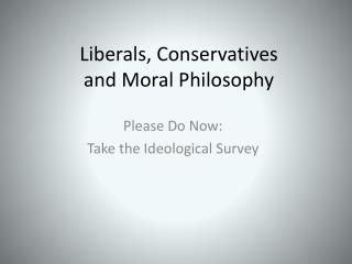 Liberals,  Conservatives and Moral Philosophy