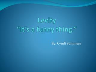 Levity  �It�s a funny thing.�