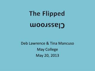 Deb Lawrence & Tina Mancuso May College May 20, 2013