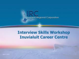 Interview Skills Workshop Inuvialuit Career Centre