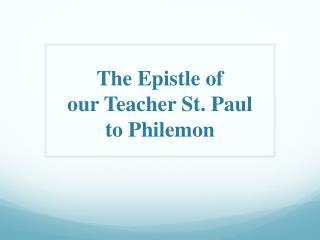 The Epistle o f  our Teacher St. Paul to Philemon