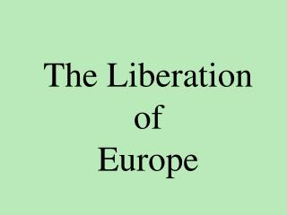 The Liberation of  Europe