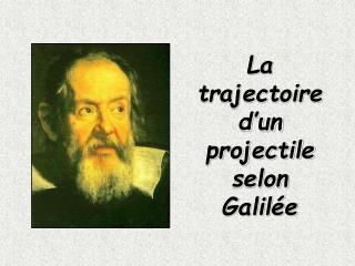 La trajectoire d'un projectile selon Galilée