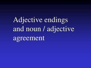 Adjective endings and noun / adjective agreement