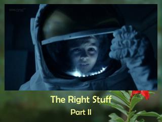 The Right Stuff Part II