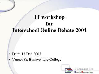 IT workshop  for Interschool Online Debate 2004