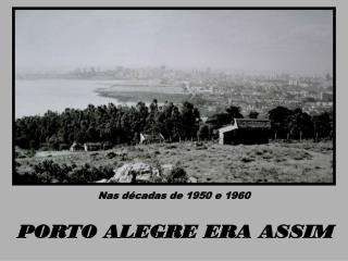 PORTO ALEGRE ERA ASSIM