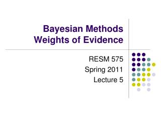 Bayesian Methods Weights of Evidence