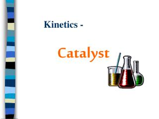 Kinetics -			 Catalyst