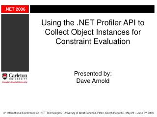 Using the .NET Profiler API to Collect Object Instances for Constraint Evaluation Presented by: