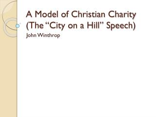 "A Model of Christian Charity (The ""City on a Hill"" Speech)"