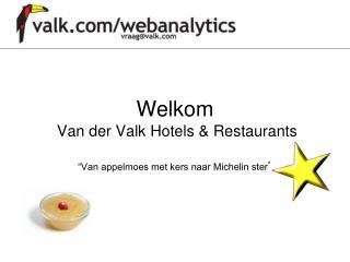 """Welkom  Van der Valk Hotels & Restaurants """"Van appelmoes met kers naar Michelin ster """""""