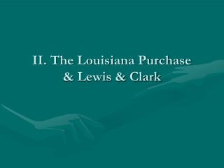 II. The Louisiana Purchase & Lewis & Clark