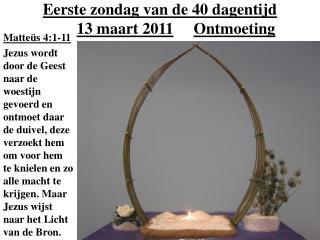 Eerste zondag van de 40 dagentijd 13 maart 2011 Ontmoeting