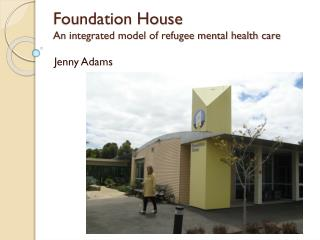Foundation House An integrated model of refugee mental health care