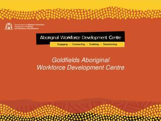 Goldfields Aboriginal  Workforce Development Centre