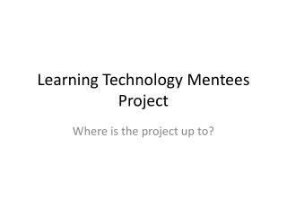 Learning Technology Mentees Project