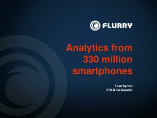 Analytics from 330 million smartphones Sean Byrnes CTO & Co-founder