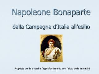 Napoleone Bonaparte dalla Campagna d�Italia all�esilio