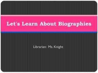 Let's Learn About Biographies