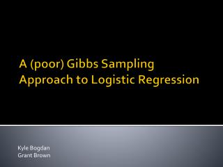 A (poor)  Gibbs Sampling Approach to Logistic Regression