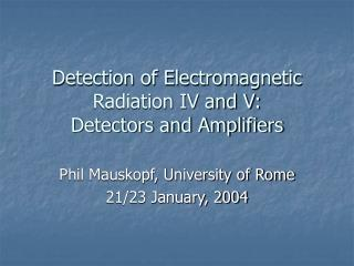 Detection of Electromagnetic Radiation IV and V: Detectors and Amplifiers