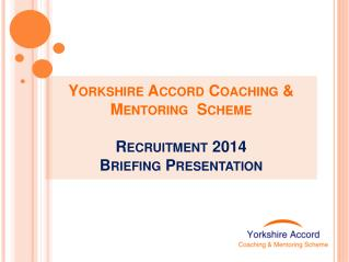 Yorkshire Accord Coaching & Mentoring  Scheme Recruitment 2014 Briefing Presentation