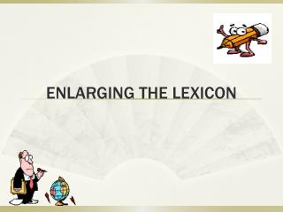 ENLARGING THE LEXICON