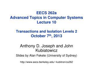 Anthony D. Joseph and John Kubiatowicz Slides by Alan Fekete ( University of Sydney)