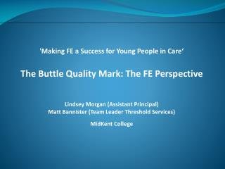 'Making FE a Success for Young People in  Care ' The Buttle Quality Mark: The FE Perspective