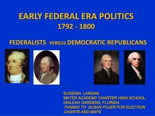 EARLY FEDERAL ERA POLITICS 1792 - 1800