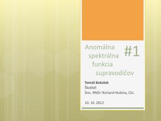 Anom álna    _ spektrálna   __ funkcia  ___ supravodičov
