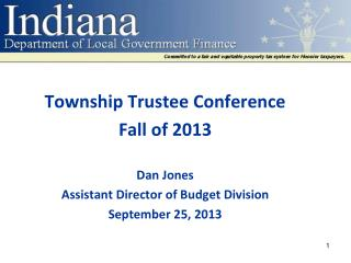 Township Trustee Conference Fall of 2013 Dan Jones Assistant Director of Budget Division