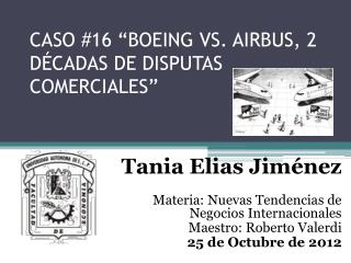CASO #16 �BOEING VS. AIRBUS, 2 D�CADAS DE DISPUTAS COMERCIALES�