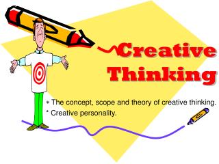 The concept, scope and theory of creative thinking. * Creative personality.