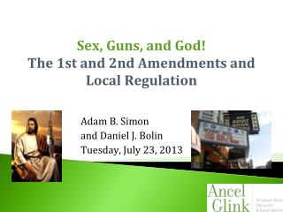 Sex, Guns, and God!  The  1st and 2nd Amendments and Local Regulation