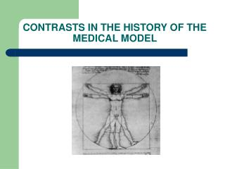 CONTRASTS IN THE HISTORY OF THE                                    MEDICAL MODEL