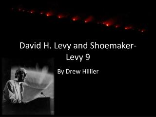 David H. Levy and Shoemaker-Levy 9