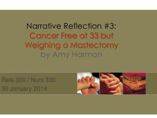 Narrative Reflection #3: Cancer Free at 33 but Weighing a Mastectomy by Amy Harmon