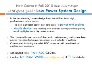 New Course in Fall 2010  Thurs 7:00-9:50pm CENG(5931)5337  Low Power System Design