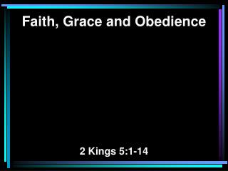 Faith, Grace and Obedience 2 Kings 5:1-14