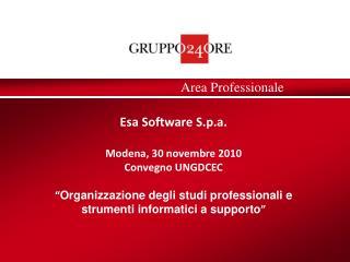 Esa Software  S.p.a. Modena, 30 novembre  2010 Convegno UNGDCEC